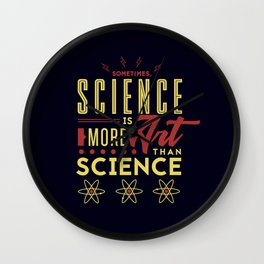 Sometimes, Science Is More Art Than Science Wall Clock