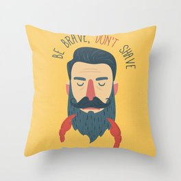 Be brave, don't shave Throw Pillow