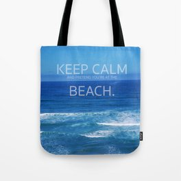 Keep Calm and Pretend you're at the Beach Tote Bag
