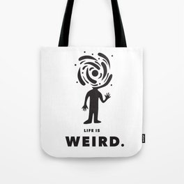 Life is Weird Tote Bag