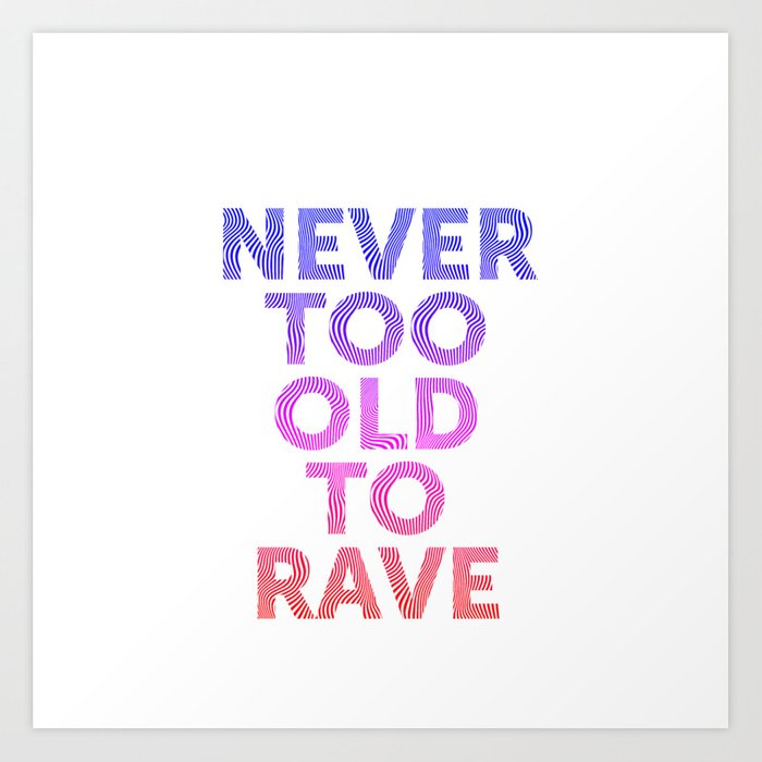 Never too old to Rave Art Print by hypnoboy