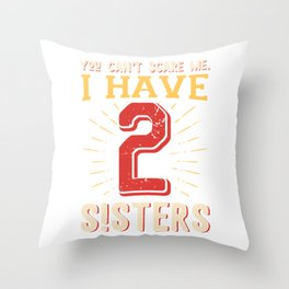 You can't scare me I have 2 sisters Throw Pillow