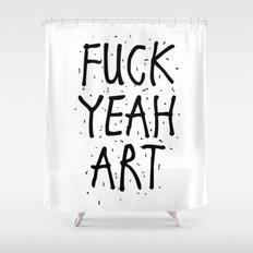 F*CK YEAH ART Shower Curtain
