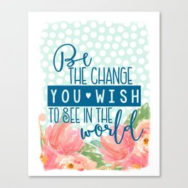 Be The Change You Wish To See In The World- Gandhi Watercolor Floral Canvas Print