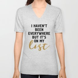I HAVEN'T BEEN EVERYWHERE BUT IT'S ON MY LIST - wanderlust quote Unisex V-Neck