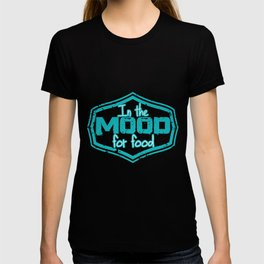 In the mood for food, food criticism. T-shirt