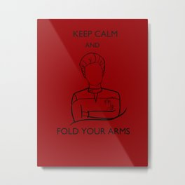 Keep Calm and Fold your Arms! Metal Print