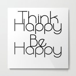 Think Happy  Be Happy Metal Print