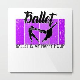 ballet is my happy hour Metal Print