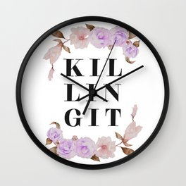 KILLING IT Floral Quote Wall Clock