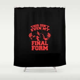 This Isn't Even My Final Form Shower Curtain