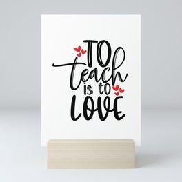To teach is to love Mini Art Print