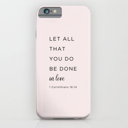 1 Corinthians 16:14 Let all that you do be done in love iPhone Case