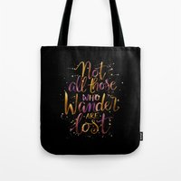 not all those who wander are lost Tote Bags featuring Not All Those Who Wander Are Lost by IndigoEleven