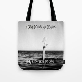 I Can't Drown My Demons... Tote Bag