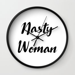 Nasty Woman votes for Hillary Clinton Wall Clock