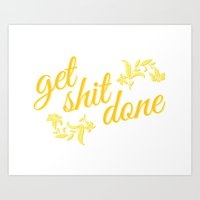 get shit done Art Prints featuring Get Shit Done by SuitePaperie