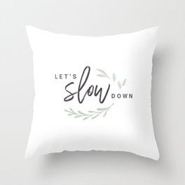 Let's Slow Down (Green) Throw Pillow