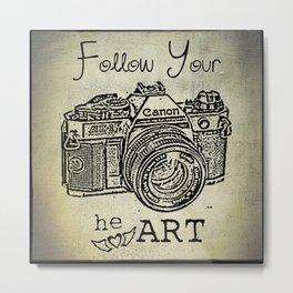 Follow Your (he)ART - Canon Metal Print