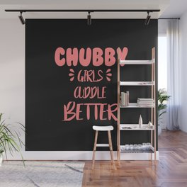 Chubby girls cuddle better quote Wall Mural