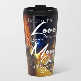 You Don't Have To Move On To Let Go Travel Mug