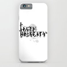 I hate reality Slim Case iPhone 6s