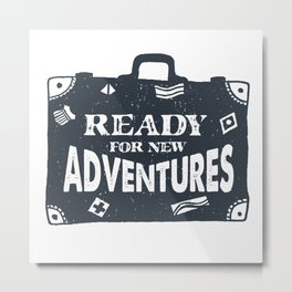 Ready For New Adventures Metal Print