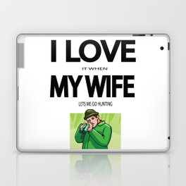 I Love it When my Wife lets me go Hunting Laptop & iPad Skin