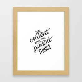 be content with the present things Framed Art Print