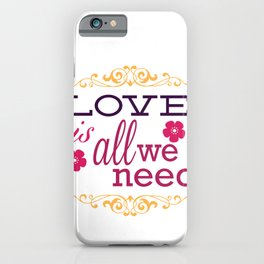 Love Is All We Need Valentines Day iPhone Case