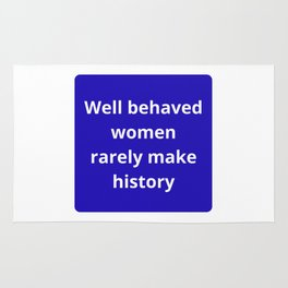 WELL BEHAVED WOMEN RARELY MAKE HISTORY - FEMINIST QUOTE Rug