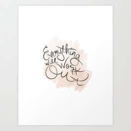Everything will work out Art Print