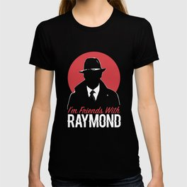 BLACKLIST FRIENDS WITH RAYMOND Funny T-shirt