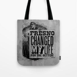 Fresno Changed My Life For The Better Tote Bag