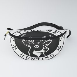 Take Me Hunting Fanny Pack