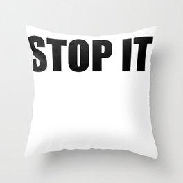 Stop it. Throw Pillow