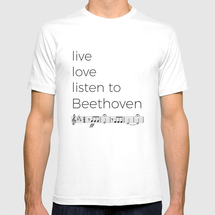 Live, love, listen to Beethoven T-shirt