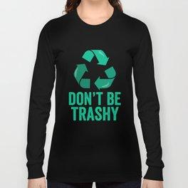 Don't Be Trashy Earth Day design Long Sleeve T-shirt