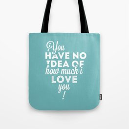 How much I love you Tote Bag