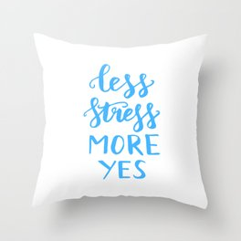 Motivational quotes - Less stress more yes Throw Pillow