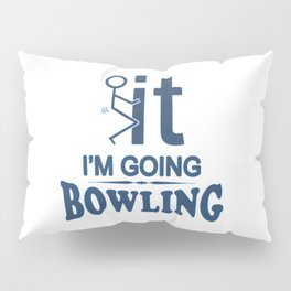 FCK IT I'M GOING BOWLING Pillow Sham