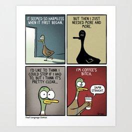 Coffee's Bitch Art Print
