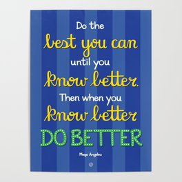Do Better - Maya Angelou Poster