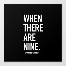 WHEN THERE ARE NINE. - Ruth Bader Ginsburg Canvas Print