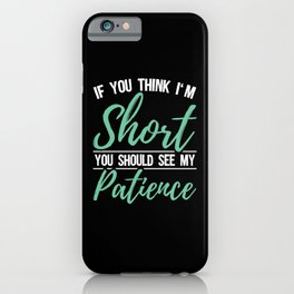 If You Think I'm Short Patience Sarcasm iPhone Case