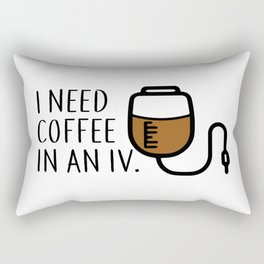 I need coffee in an iv. Rectangular Pillow