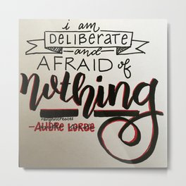 """I am deliberate and afraid of nothing"" Metal Print"