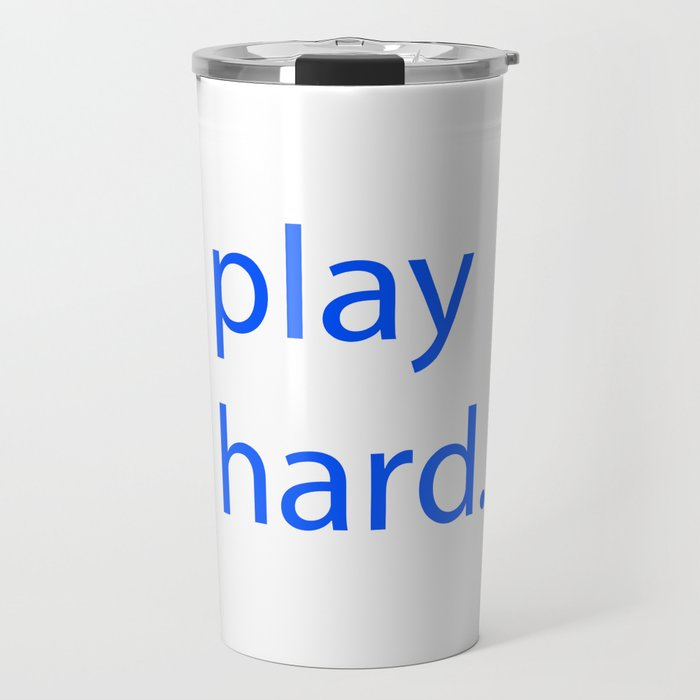 play hard. Travel Mug