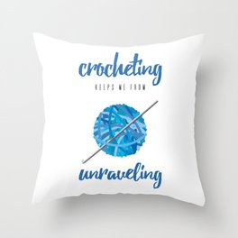 Crocheting Keeps Me From Unraveling Crafter's Throw Pillow