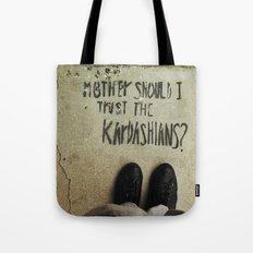 Mother, Should I Trust The Kardashians? Tote Bag